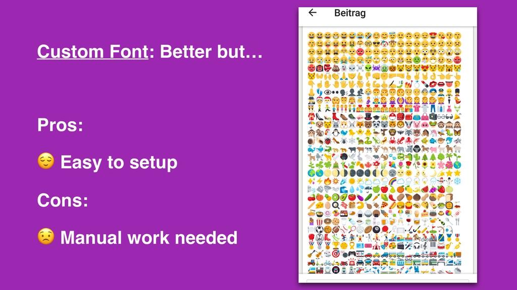 Custom Font: Better but… Pros:  Easy to setup C...