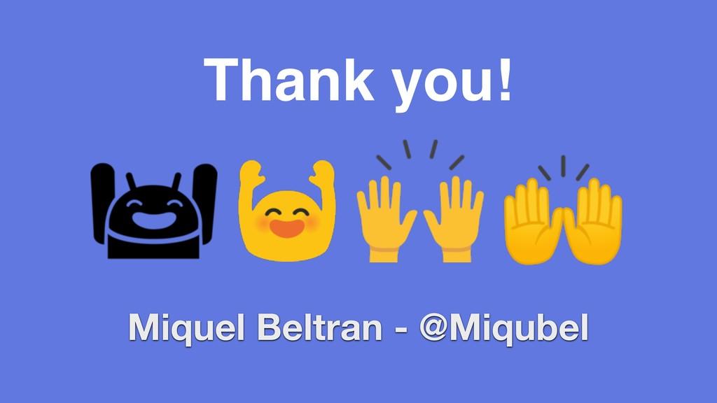 Thank you! Miquel Beltran - @Miqubel