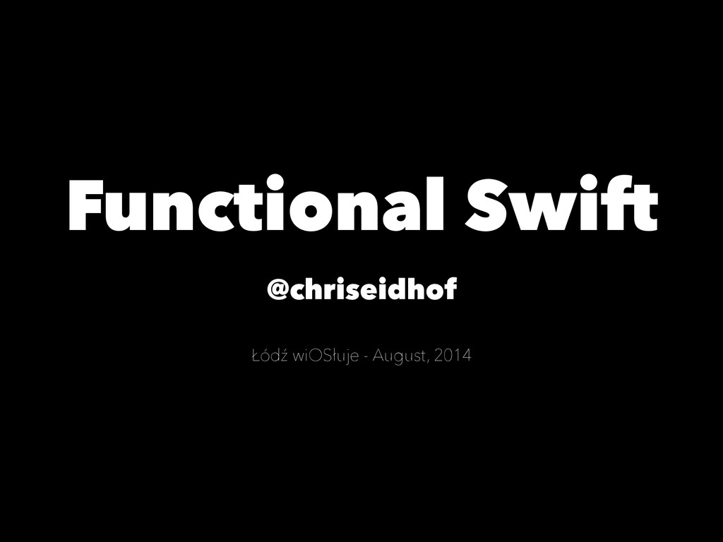 Functional Swift @chriseidhof Łódź wiOSłuje - A...
