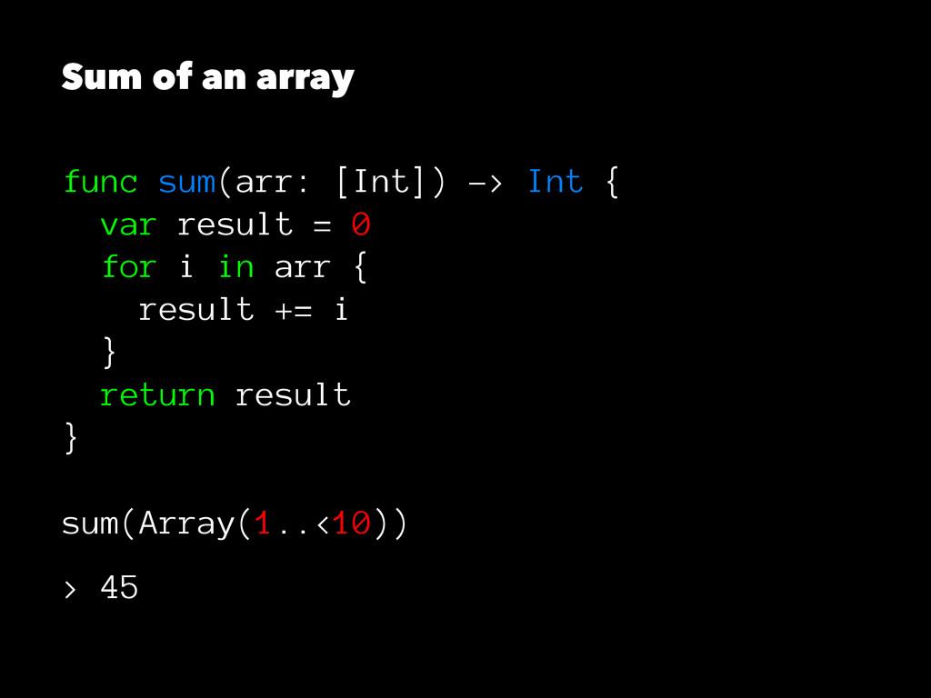 Sum of an array func sum(arr: [Int]) -> Int { v...