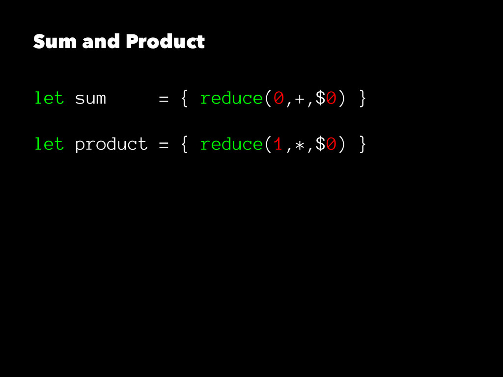Sum and Product let sum = { reduce(0,+,$0) } le...