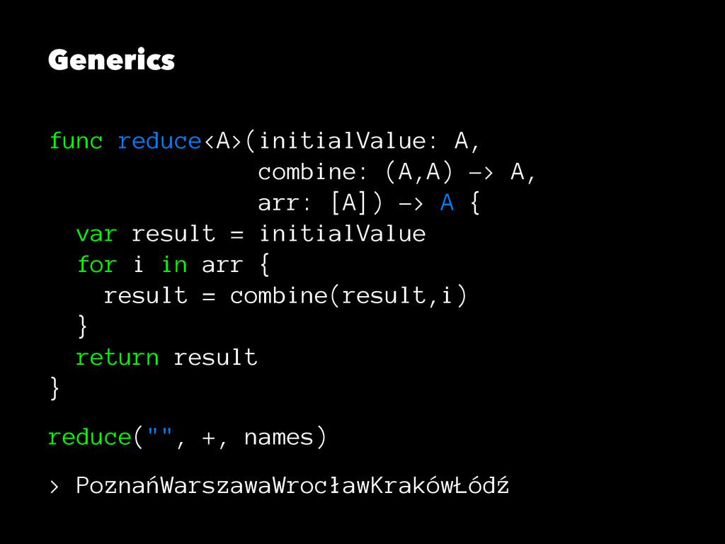 Generics func reduce<A>(initialValue: A, combin...