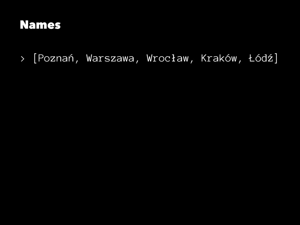 Names > [Poznań, Warszawa, Wrocław, Kraków, Łód...