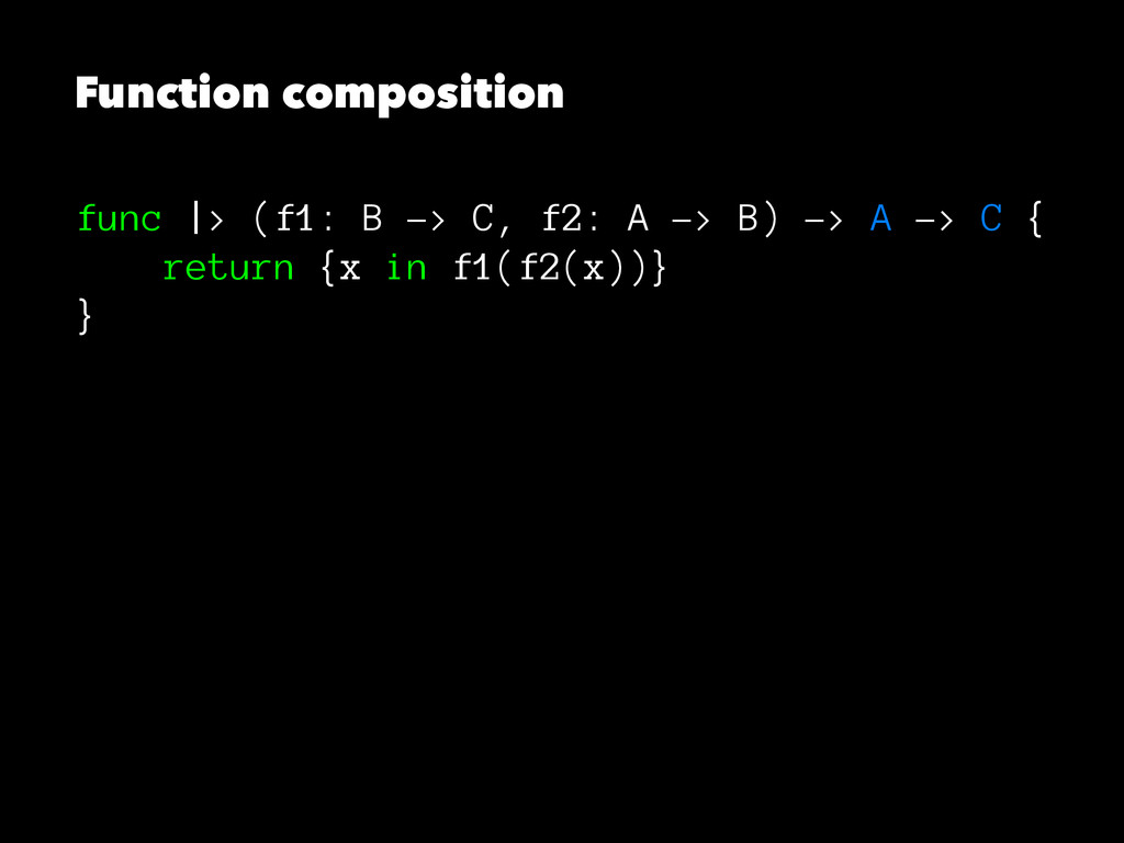 Function composition func |> (f1: B -> C, f2: A...