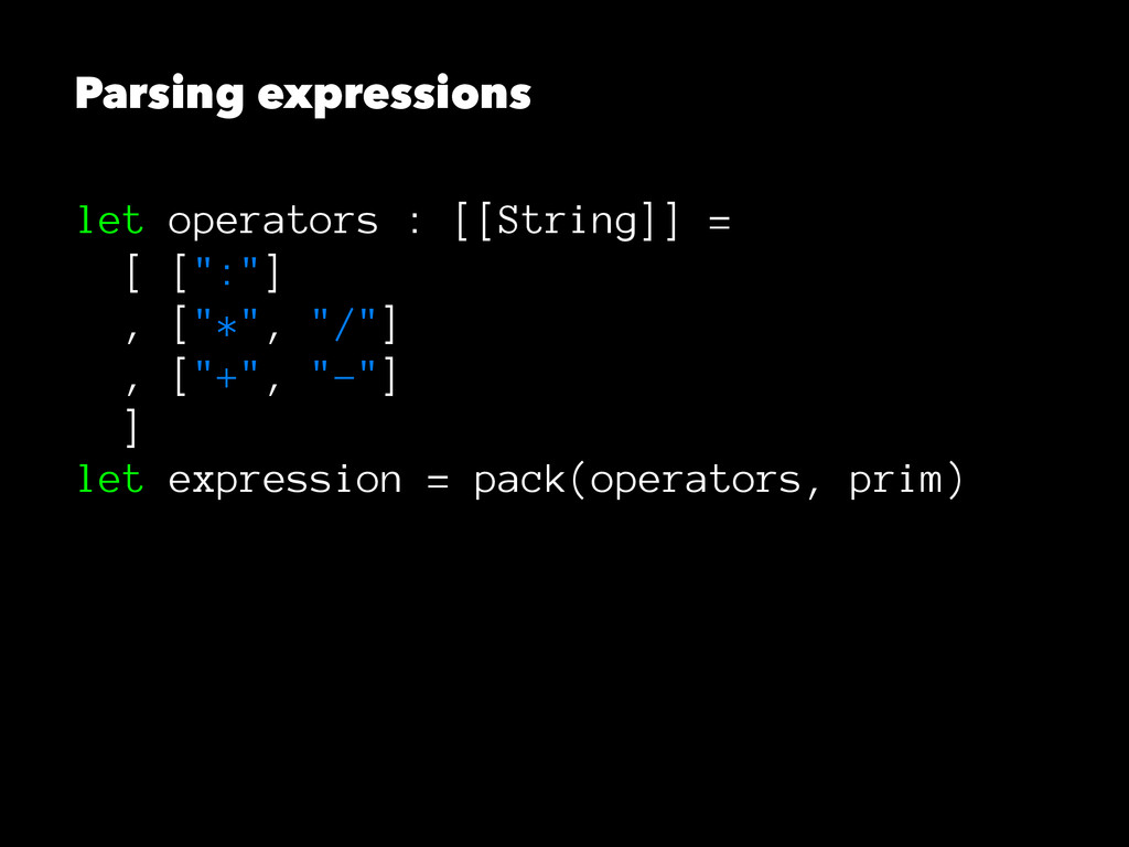 Parsing expressions let operators : [[String]] ...