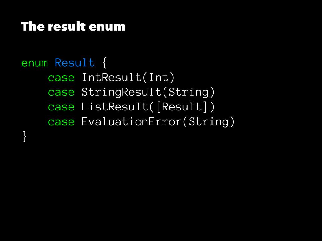 The result enum enum Result { case IntResult(In...
