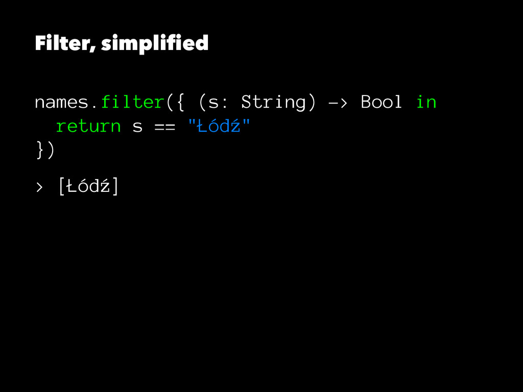 Filter, simplified names.filter({ (s: String) -...