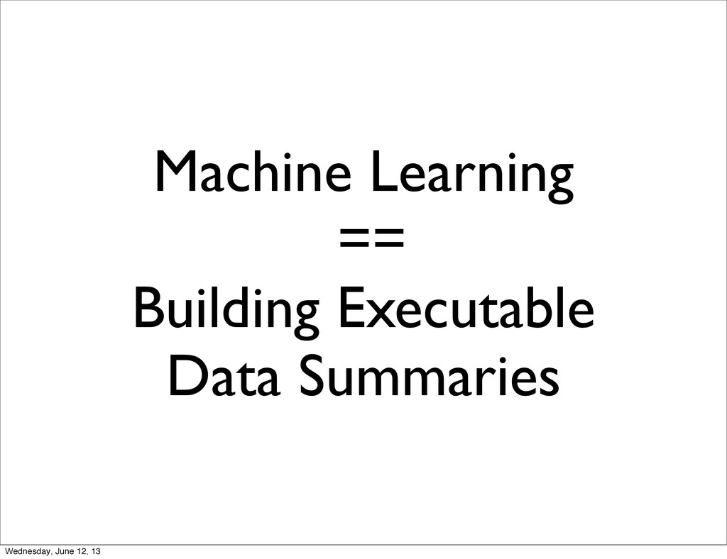 Machine Learning == Building Executable Data Su...