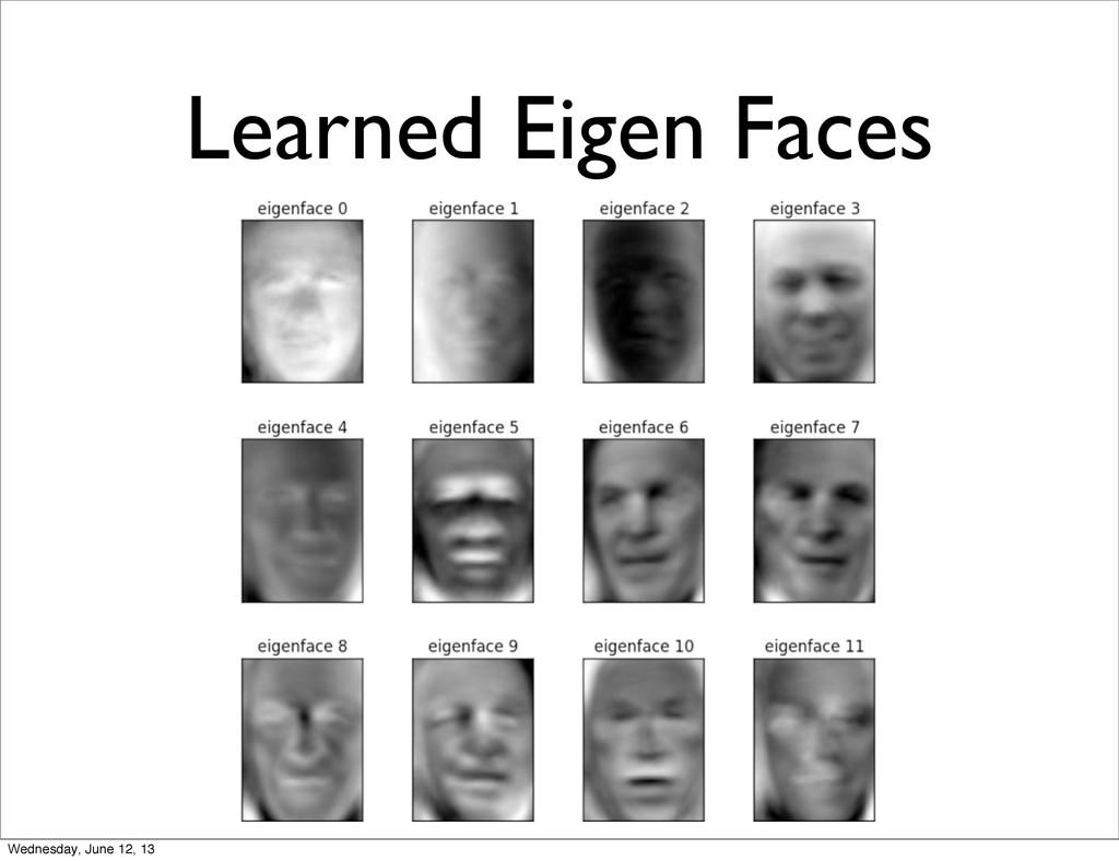 Learned Eigen Faces Wednesday, June 12, 13