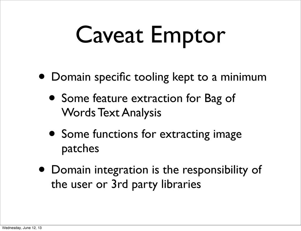 Caveat Emptor • Domain specific tooling kept to ...