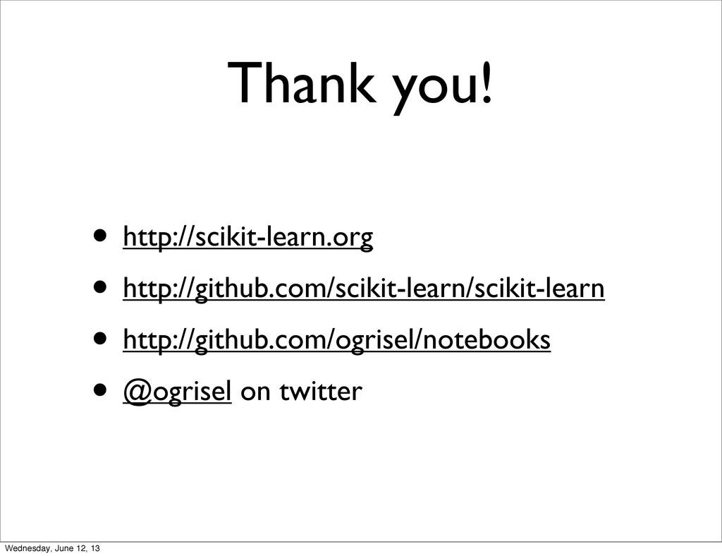 Thank you! • http://scikit-learn.org • http://g...