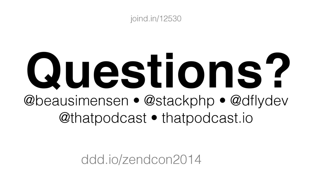 Questions? @beausimensen • @stackphp • @dflydev ...