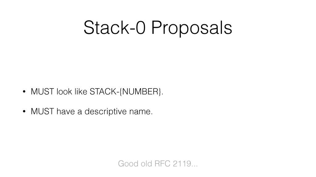 Stack-0 Proposals • MUST look like STACK-{NUMBE...
