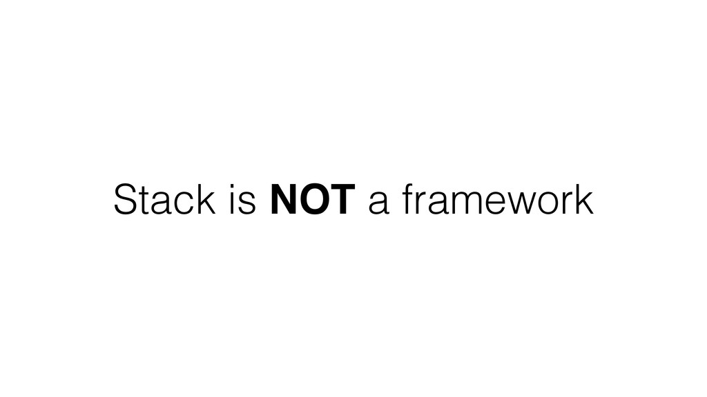 Stack is NOT a framework
