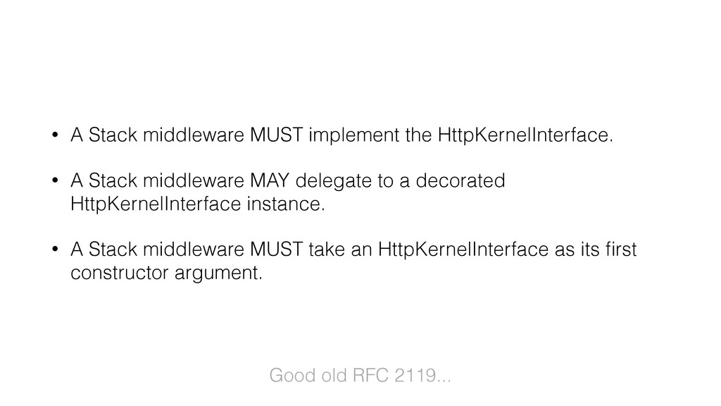 • A Stack middleware MUST implement the HttpKer...