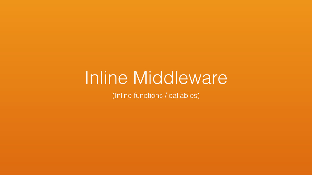 Inline Middleware (Inline functions / callables)
