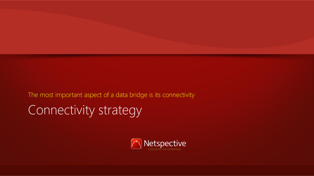 Connectivity strategy The most important aspect...