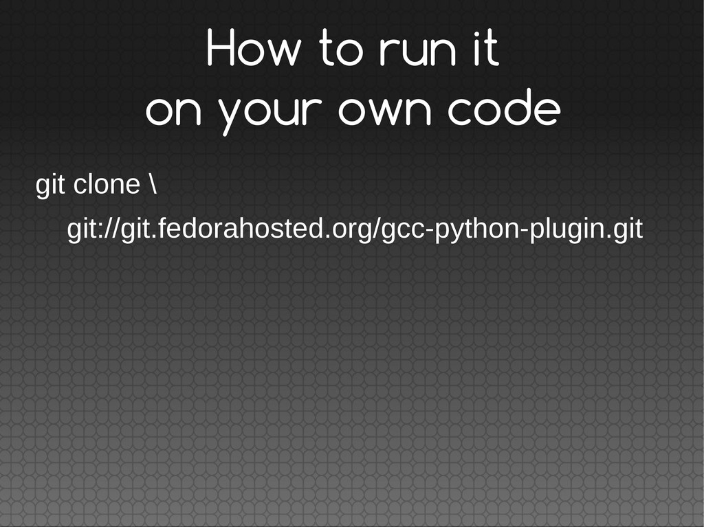 How to run it on your own code git clone \ git:...