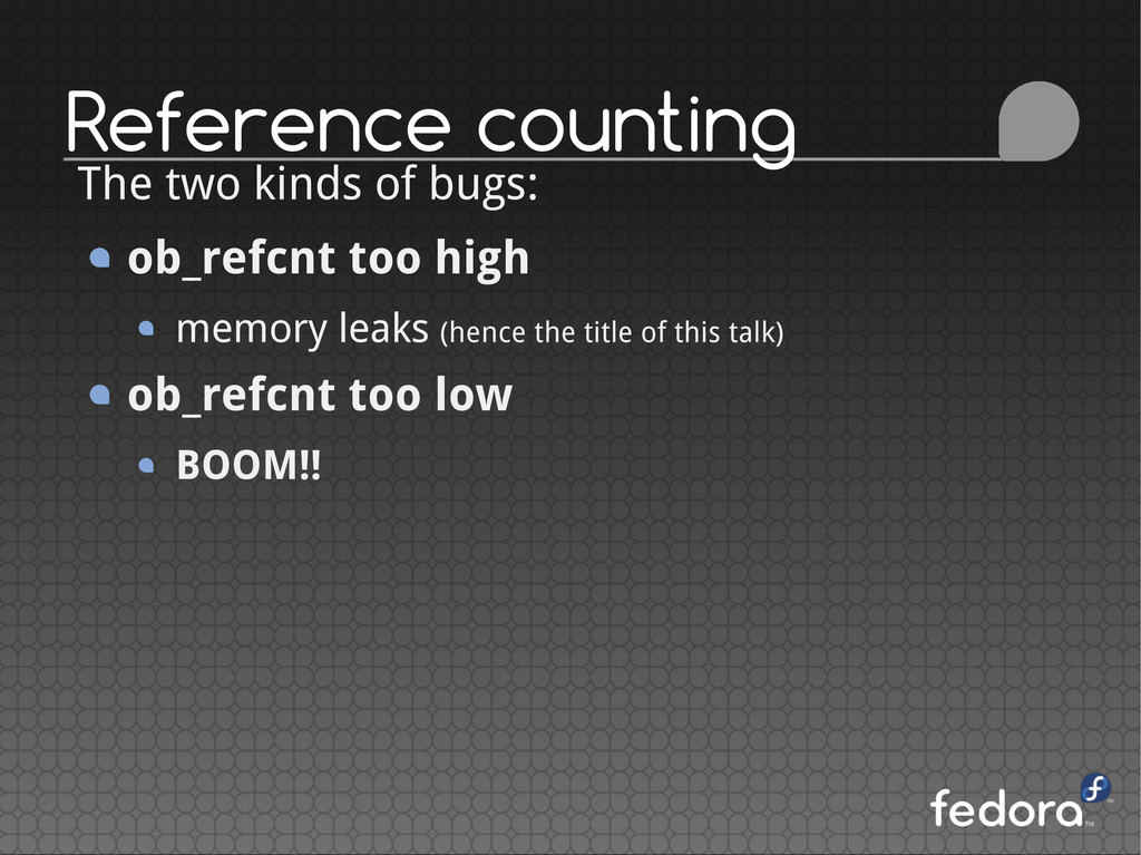 Reference counting The two kinds of bugs: ob_re...