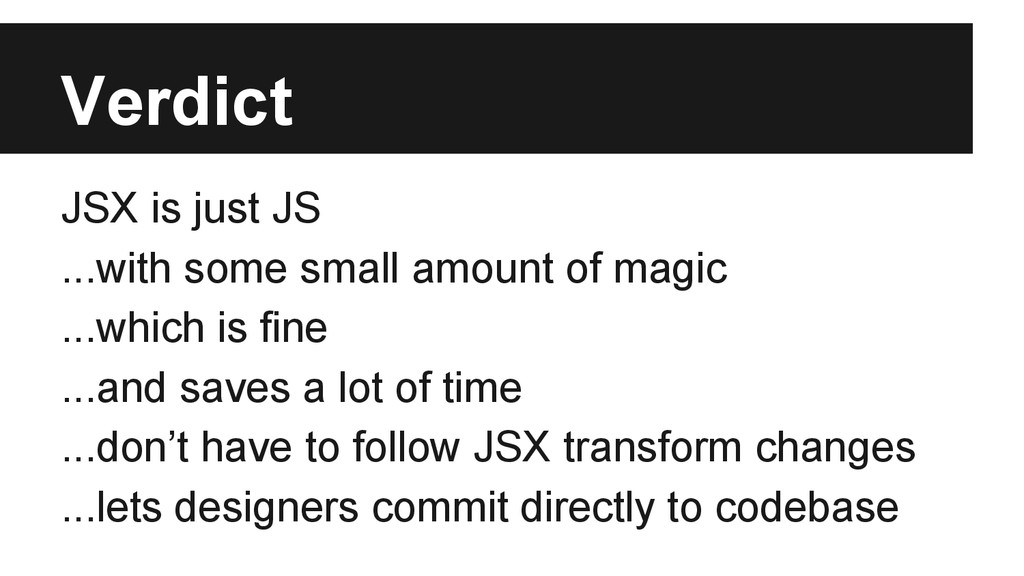 Verdict JSX is just JS ...with some small amoun...