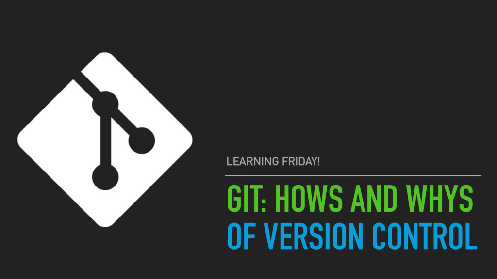 GIT: HOWS AND WHYS OF VERSION CONTROL LEARNING ...