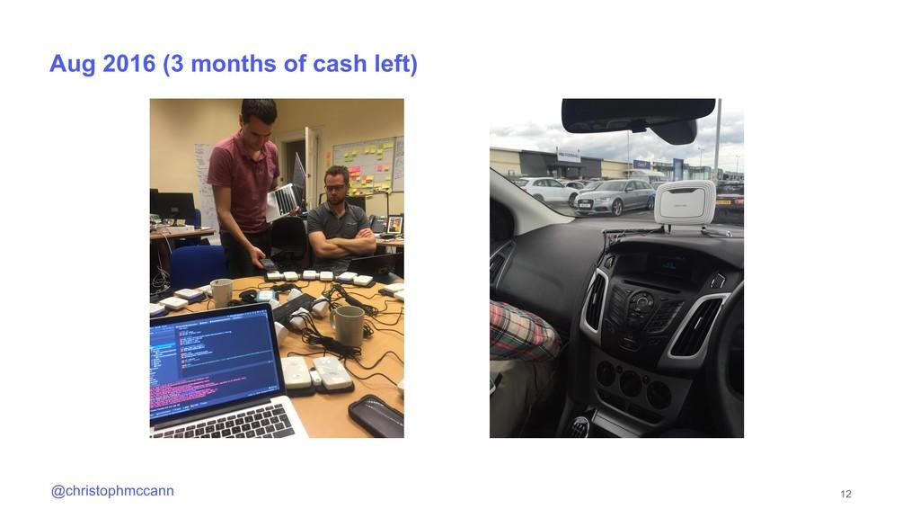 12 @christophmccann Aug 2016 (3 months of cash ...
