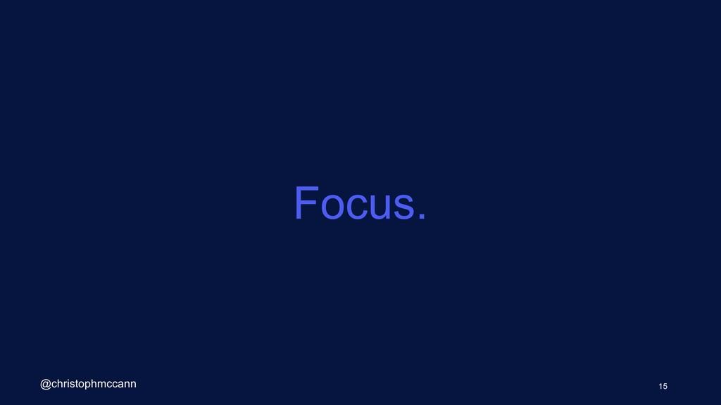 Focus. 15 @christophmccann