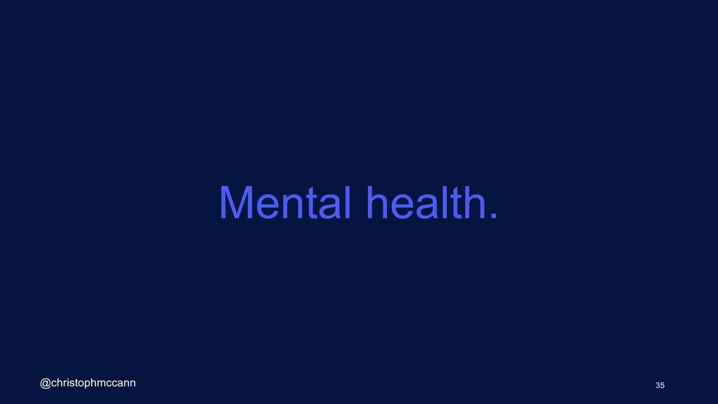 Mental health. 35 @christophmccann