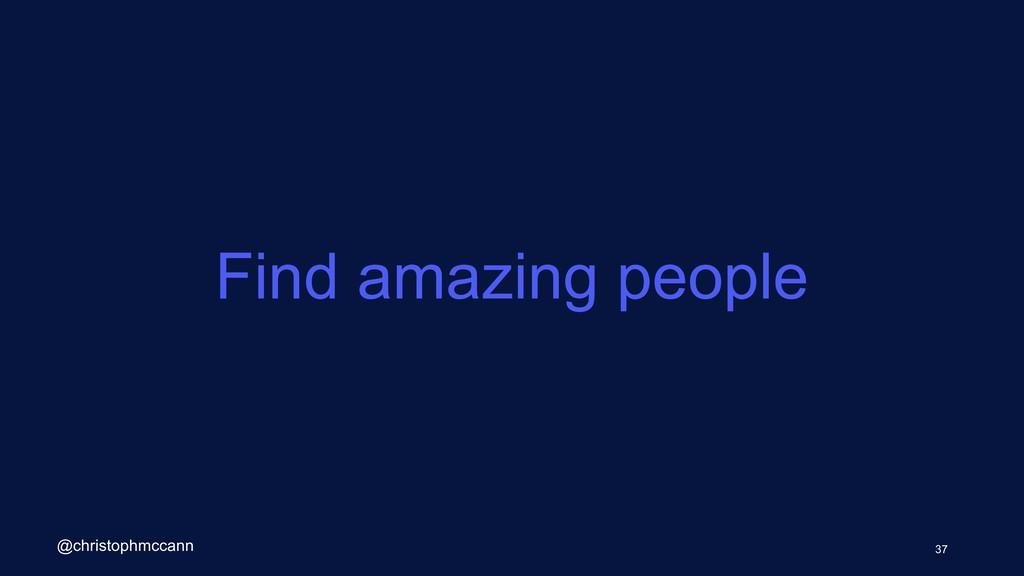 Find amazing people 37 @christophmccann