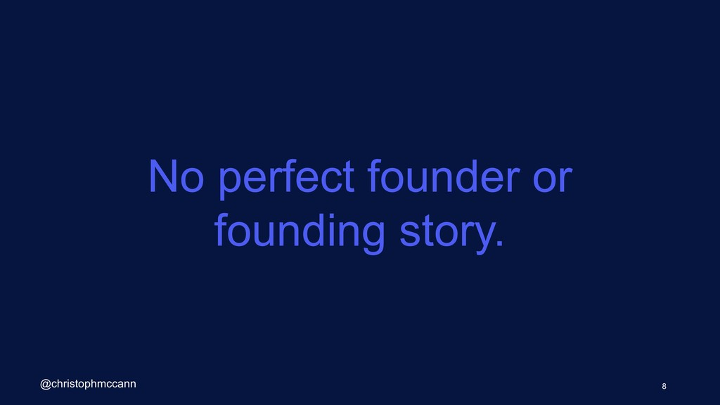 No perfect founder or founding story. 8 @christ...