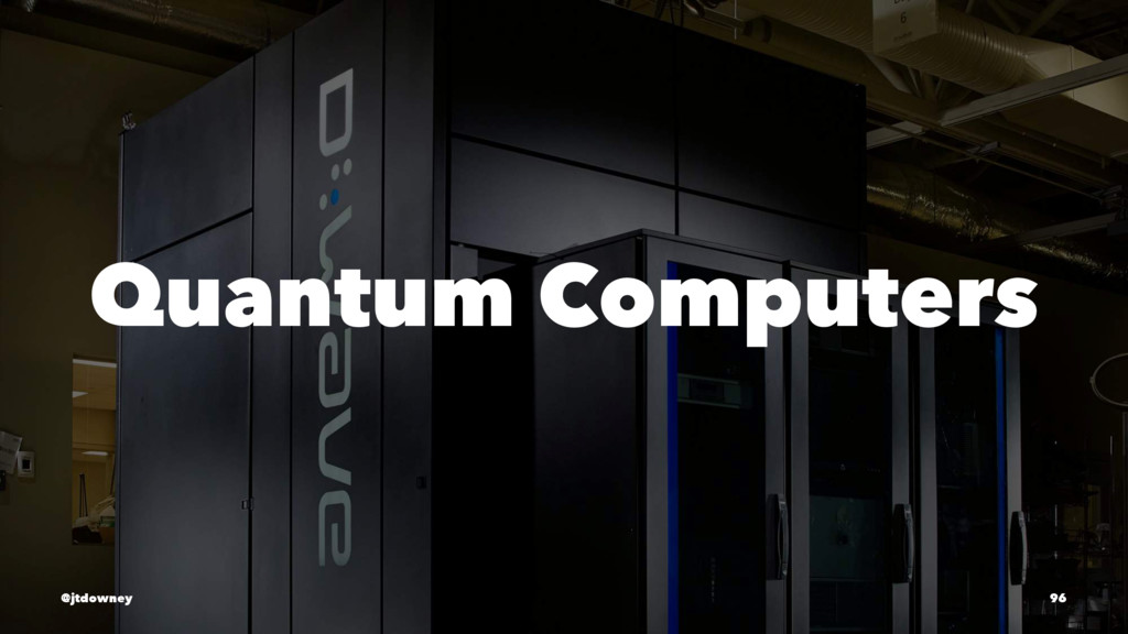 Quantum Computers @jtdowney 96