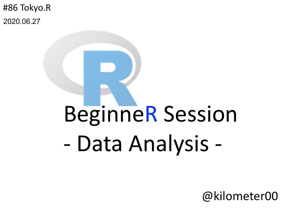 BeginneR Session - Data Analysis - #86 Tokyo.R ...