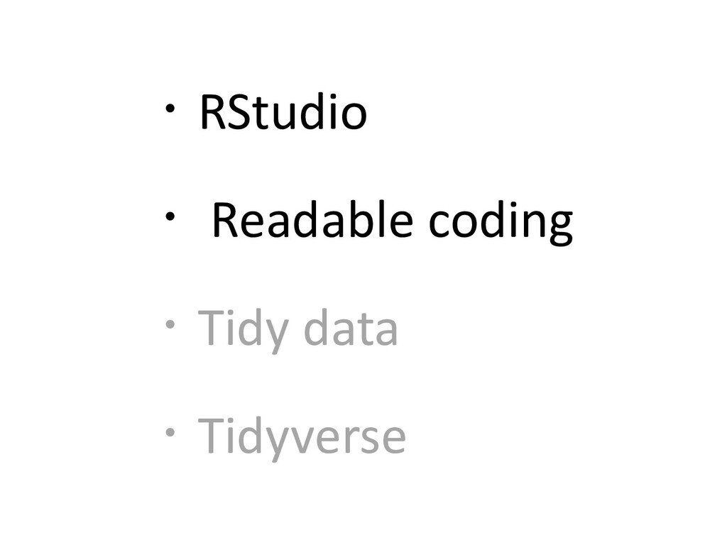 ・RStudio ・ Readable coding ・Tidy data ・Tidyverse