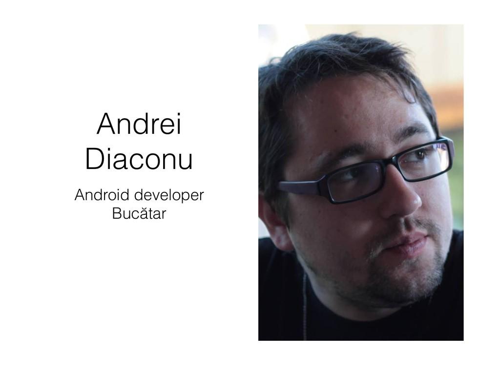 Andrei Diaconu Android developer Bucătar