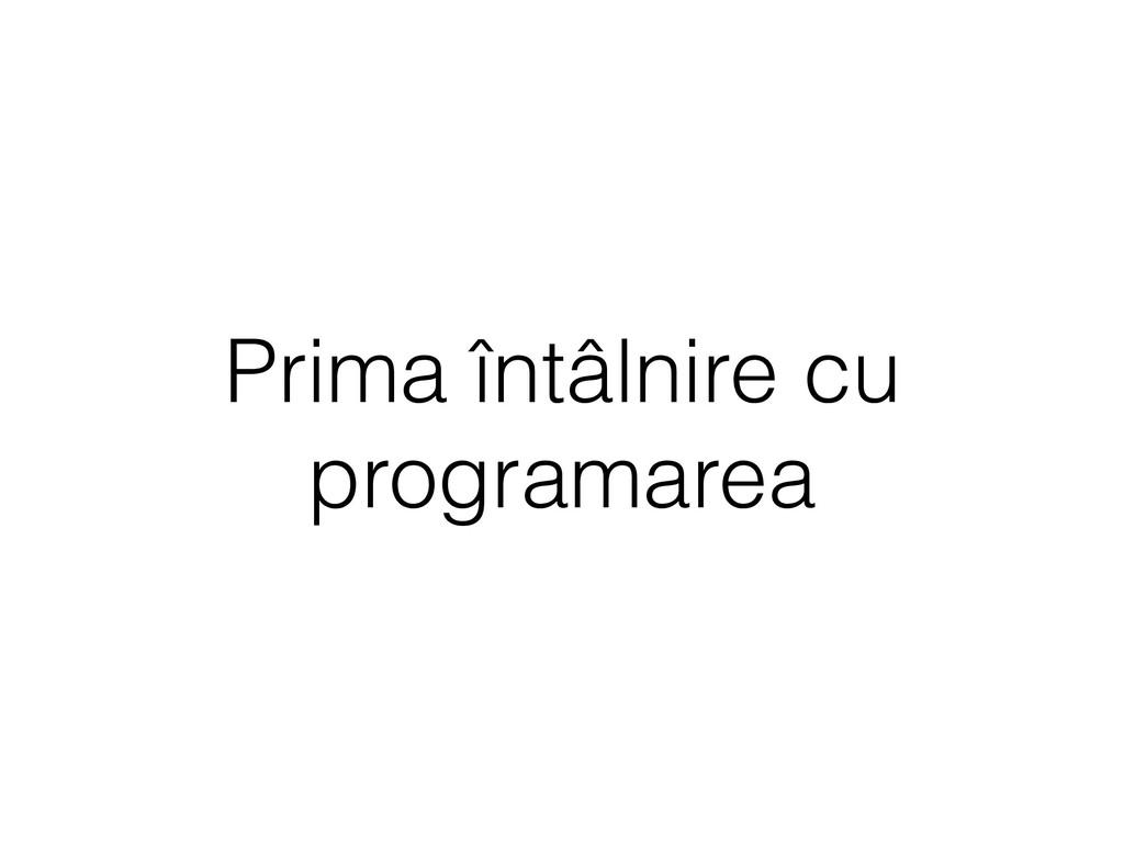 Prima întâlnire cu programarea