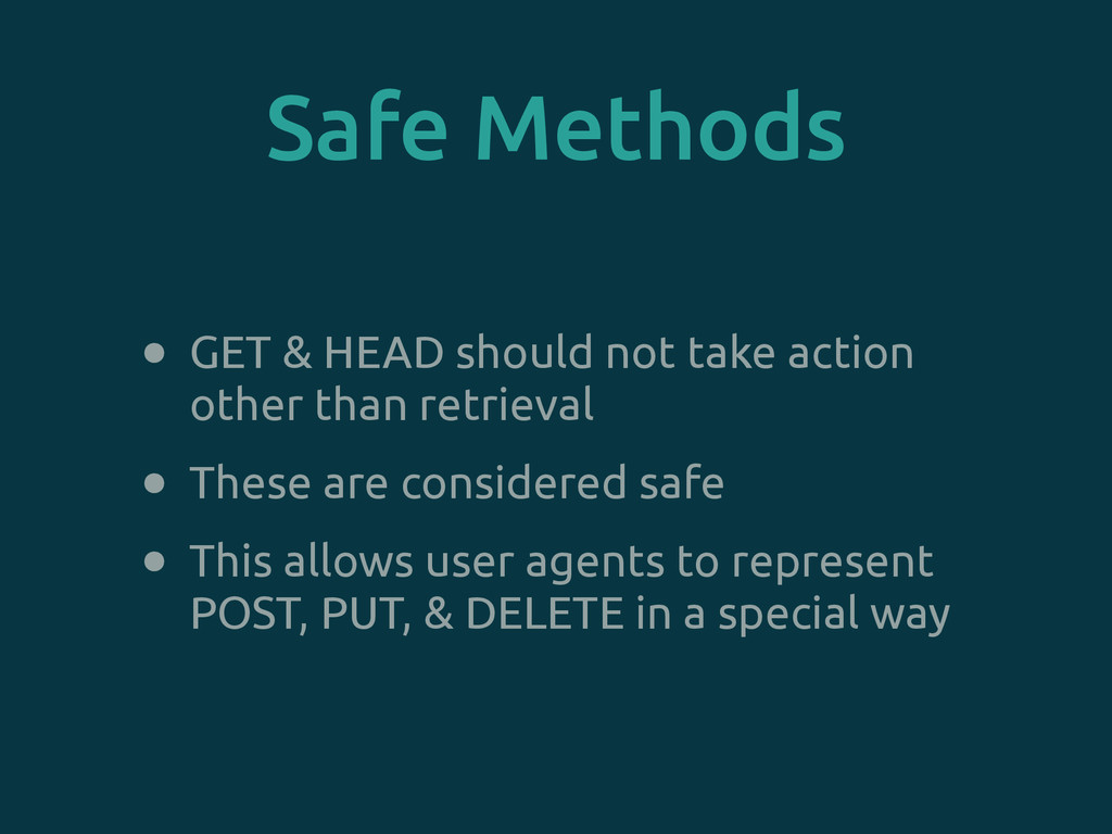 Safe Methods • GET & HEAD should not take actio...