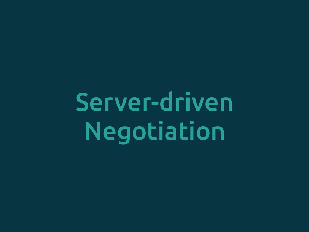 Server-driven Negotiation