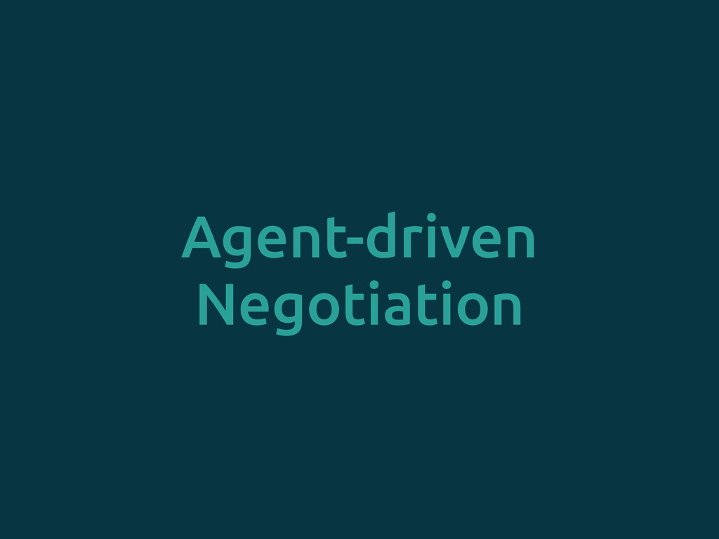 Agent-driven Negotiation