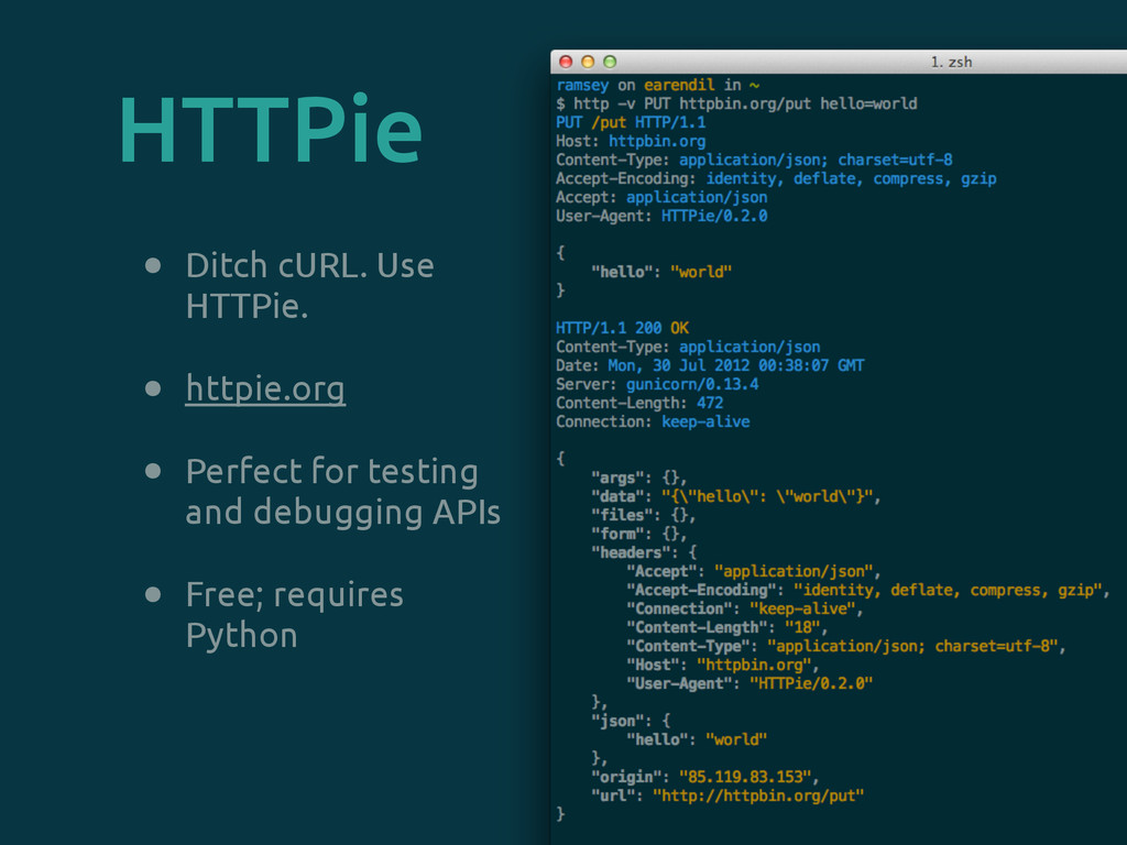 HTTPie • Ditch cURL. Use HTTPie. • httpie.org •...