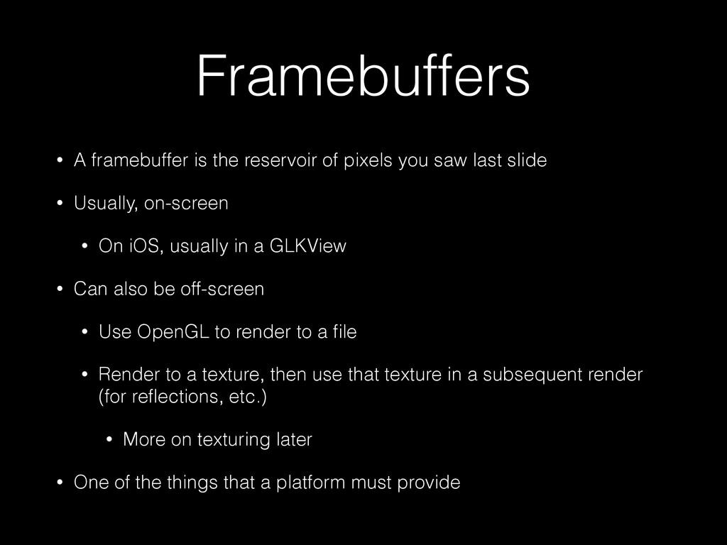 Framebuffers • A framebuffer is the reservoir o...