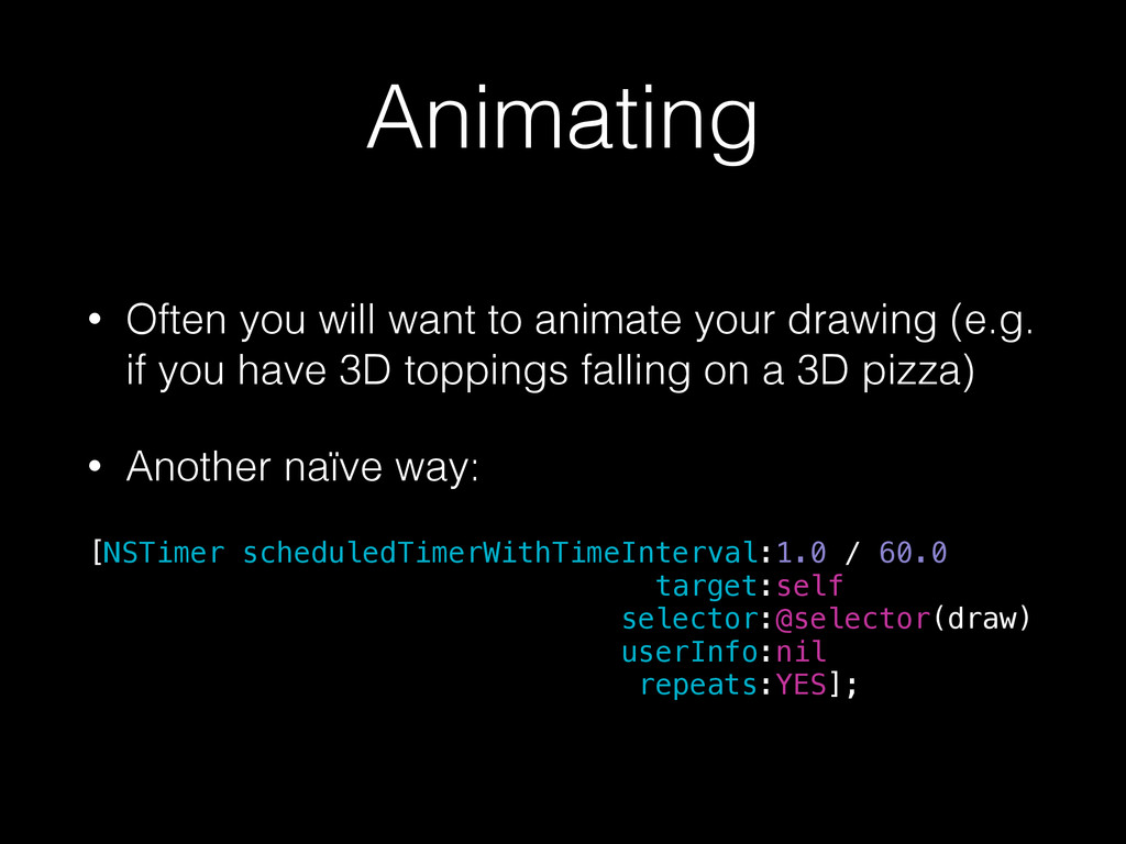 Animating • Often you will want to animate your...