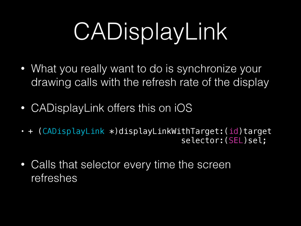 CADisplayLink • What you really want to do is s...