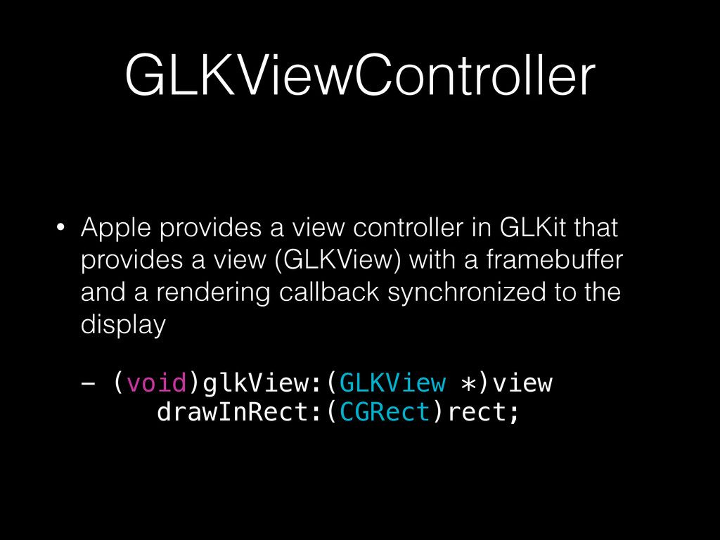 GLKViewController • Apple provides a view contr...