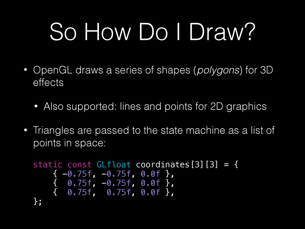 So How Do I Draw? • OpenGL draws a series of sh...