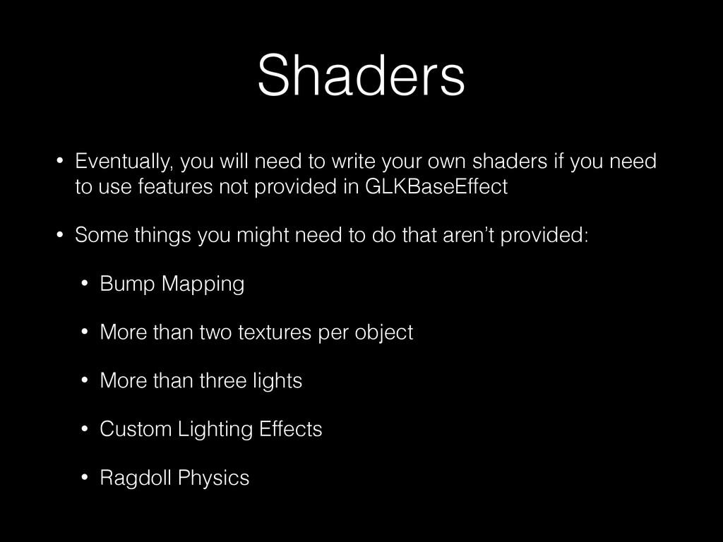 Shaders • Eventually, you will need to write yo...