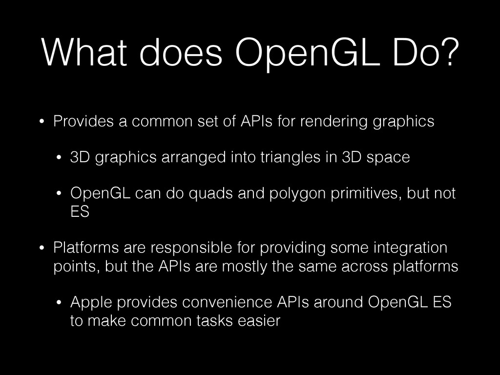 What does OpenGL Do? • Provides a common set of...