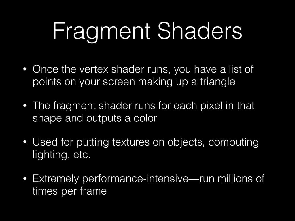 Fragment Shaders • Once the vertex shader runs,...