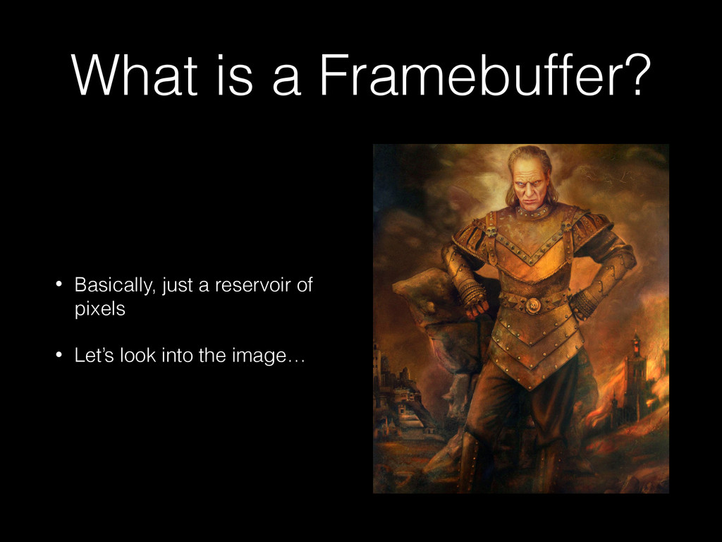 What is a Framebuffer? • Basically, just a rese...