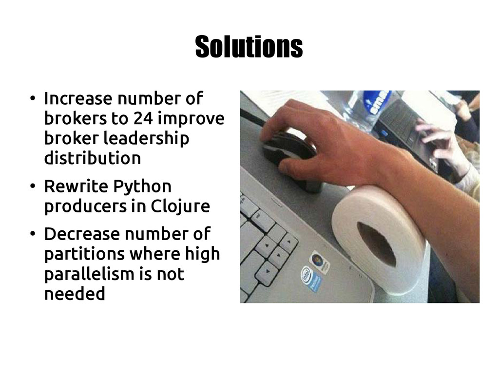 Solutions ● Increase number of brokers to 24 im...