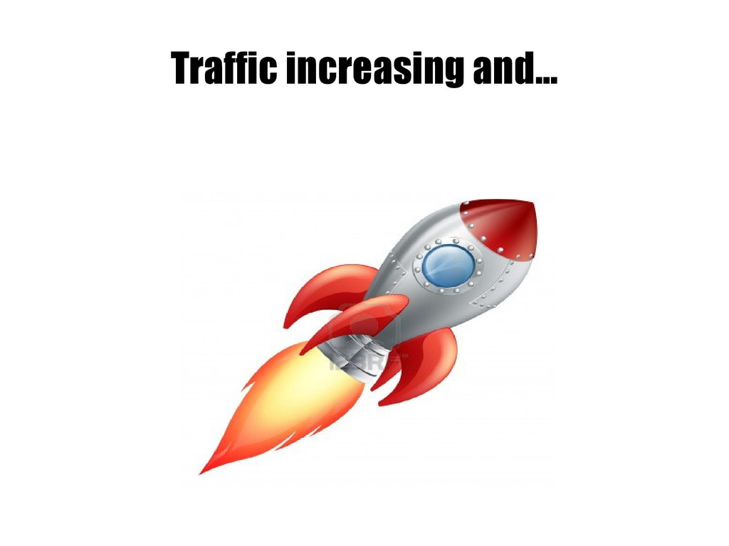 Traffic increasing and...
